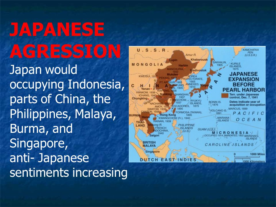 JAPANESE AGRESSION Japan would occupying Indonesia, parts of China, the Philippines, Malaya, Burma, and Singapore, anti- Japanese sentiments increasing