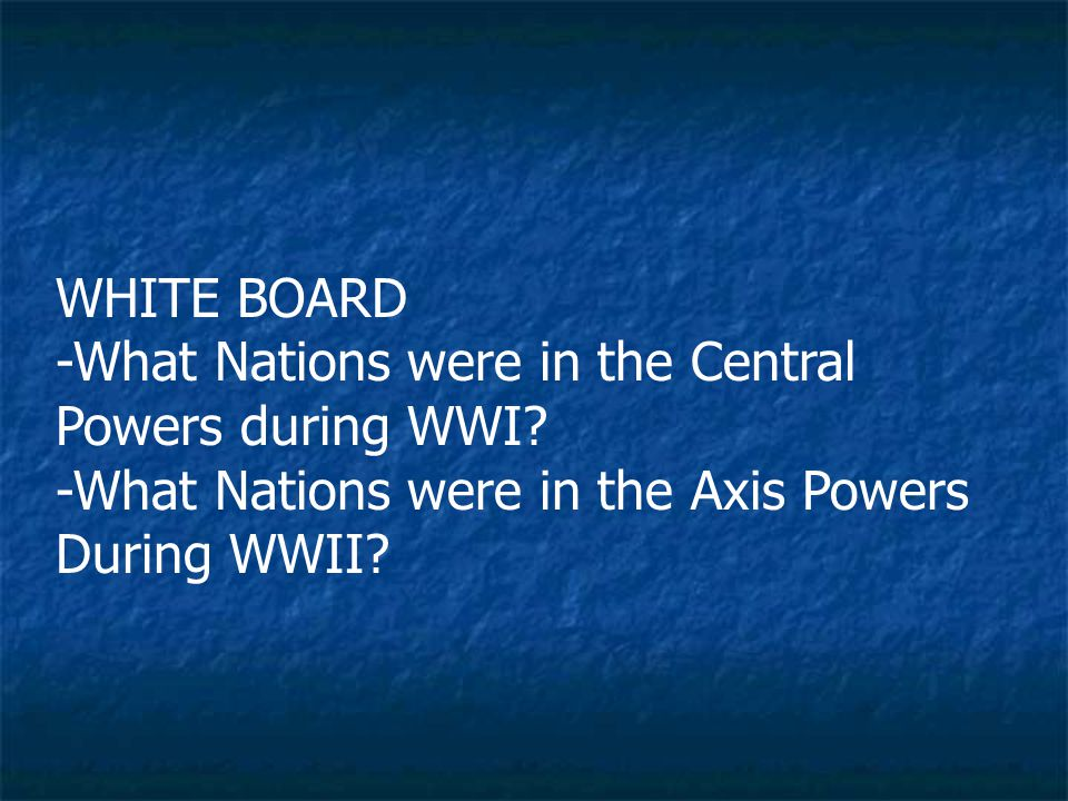 WHITE BOARD -What Nations were in the Central Powers during WWI.