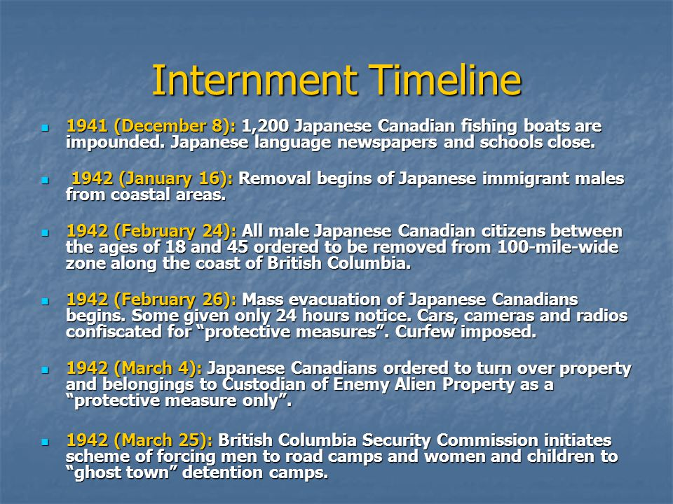 Internment Timeline 1941 (December 8): 1,200 Japanese Canadian fishing boats are impounded. Japanese language newspapers and schools close. 1 1942 (Ja