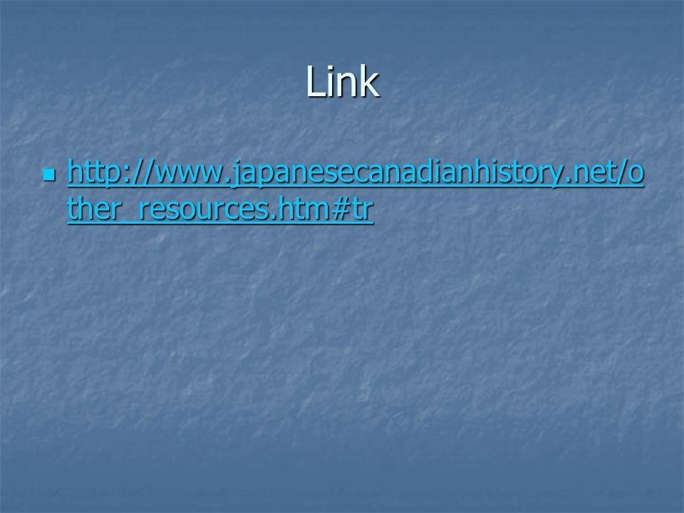 Link http://www.japanesecanadianhistory.net/o ther_resources.htm#tr http://www.japanesecanadianhistory.net/o ther_resources.htm#tr http://www.japanese