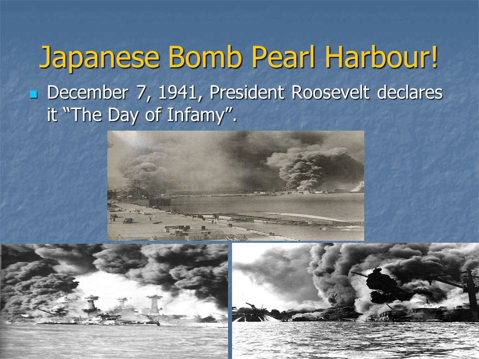 """Japanese Bomb Pearl Harbour! December 7, 1941, President Roosevelt declares it """"The Day of Infamy"""". December 7, 1941, President Roosevelt declares it"""