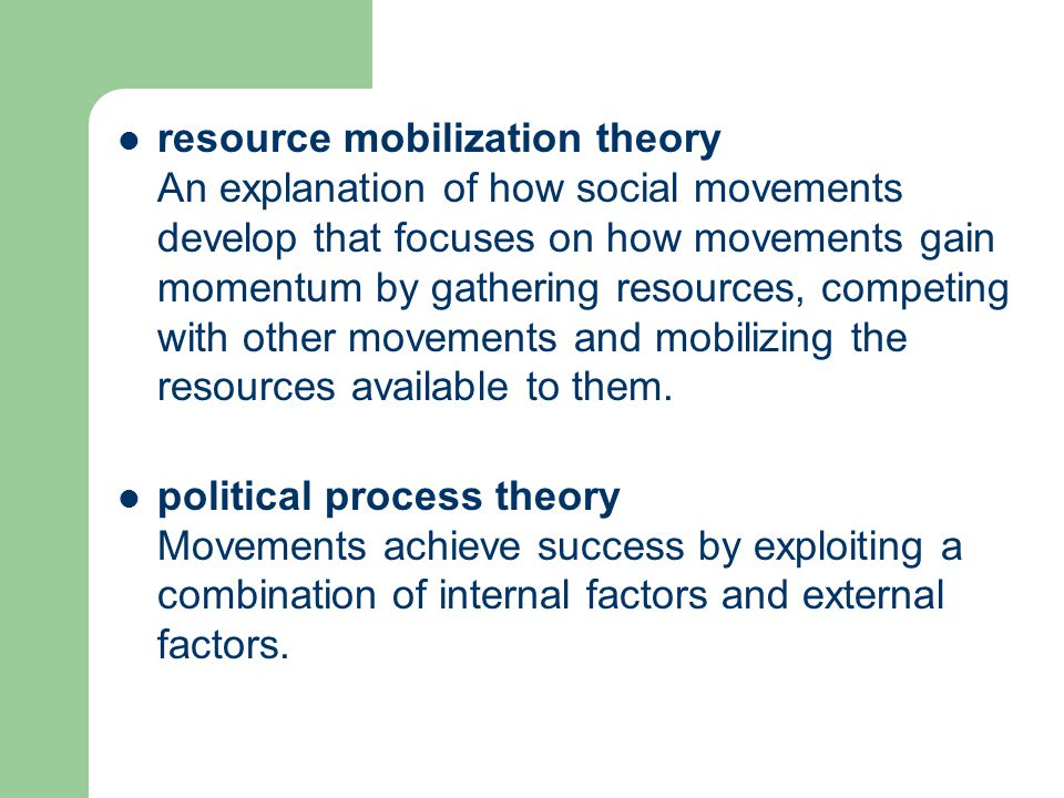 resource mobilization theory An explanation of how social movements develop that focuses on how movements gain momentum by gathering resources, compet