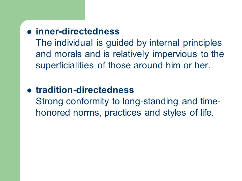 inner-directedness The individual is guided by internal principles and morals and is relatively impervious to the superficialities of those around him