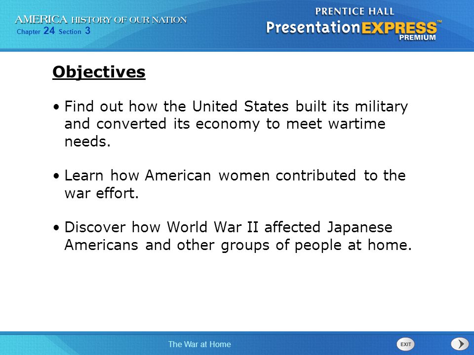 Chapter 24 Section 3 The War at Home Find out how the United States built its military and converted its economy to meet wartime needs. Learn how Amer