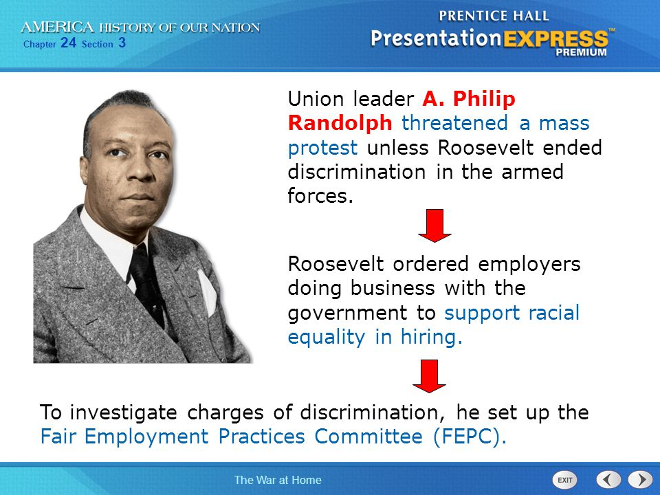 Chapter 24 Section 3 The War at Home Union leader A. Philip Randolph threatened a mass protest unless Roosevelt ended discrimination in the armed forc