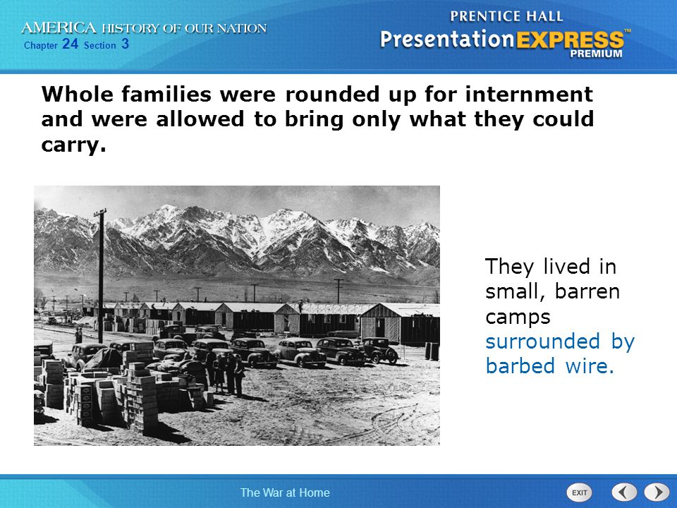 Chapter 24 Section 3 The War at Home Whole families were rounded up for internment and were allowed to bring only what they could carry. They lived in