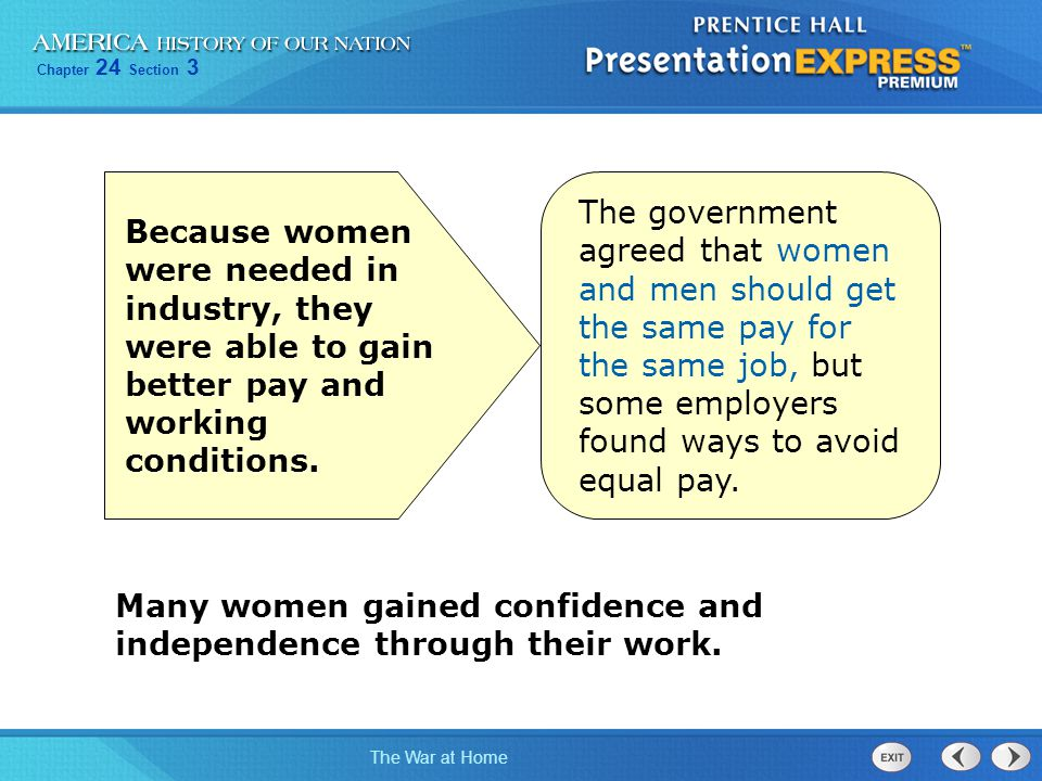 Chapter 24 Section 3 The War at Home Because women were needed in industry, they were able to gain better pay and working conditions. The government a