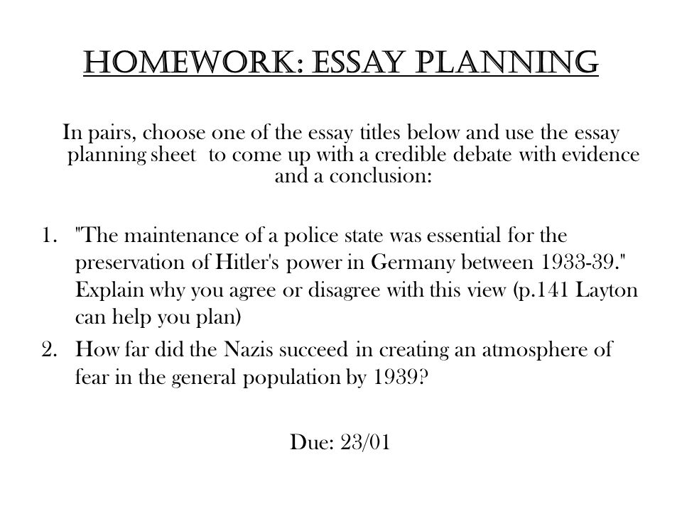 Homework: Essay planning In pairs, choose one of the essay titles below and use the essay planning sheet to come up with a credible debate with eviden