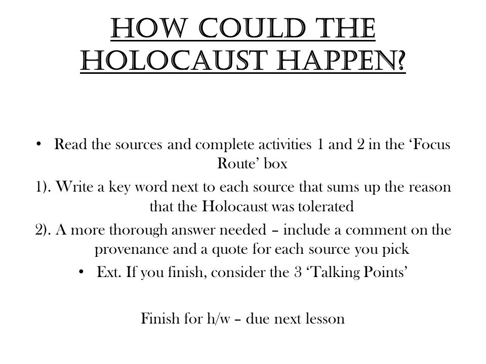How could the Holocaust happen? Read the sources and complete activities 1 and 2 in the 'Focus Route' box 1). Write a key word next to each source tha