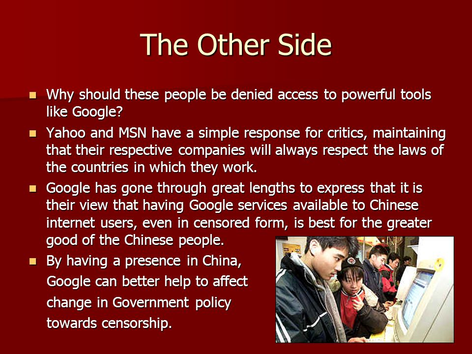 The Other Side Why should these people be denied access to powerful tools like Google.