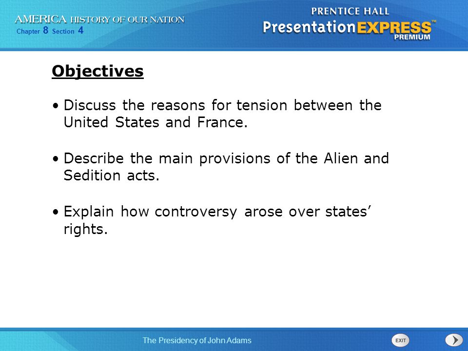 Chapter 8 Section 4 The Presidency of John Adams Discuss the reasons for tension between the United States and France. Describe the main provisions of