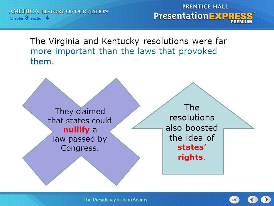 Chapter 8 Section 4 The Presidency of John Adams The Virginia and Kentucky resolutions were far more important than the laws that provoked them. They