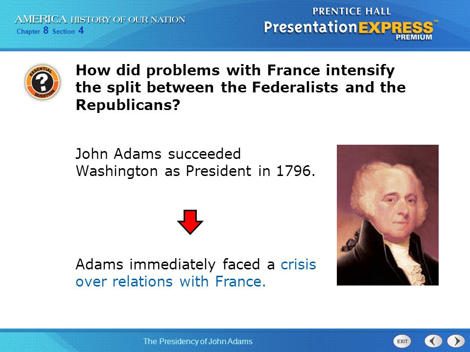 Chapter 8 Section 4 The Presidency of John Adams How did problems with France intensify the split between the Federalists and the Republicans? John Ad