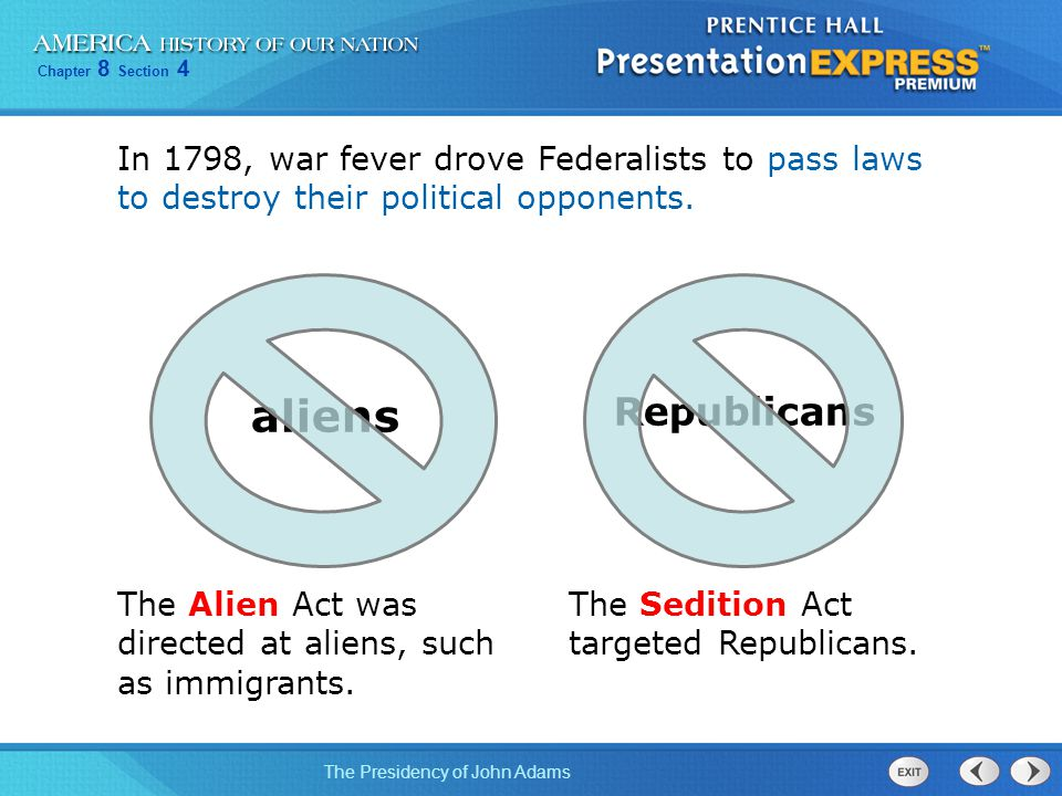 Chapter 8 Section 4 The Presidency of John Adams In 1798, war fever drove Federalists to pass laws to destroy their political opponents. The Sedition