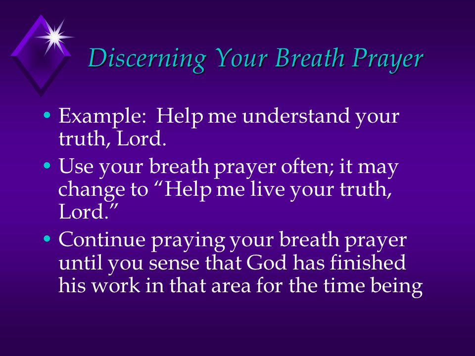 Discerning Your Breath Prayer Example: Help me understand your truth, Lord.