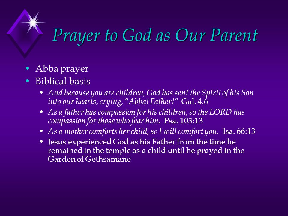 Prayer to God as Our Parent Abba prayer Biblical basis And because you are children, God has sent the Spirit of his Son into our hearts, crying, Abba.