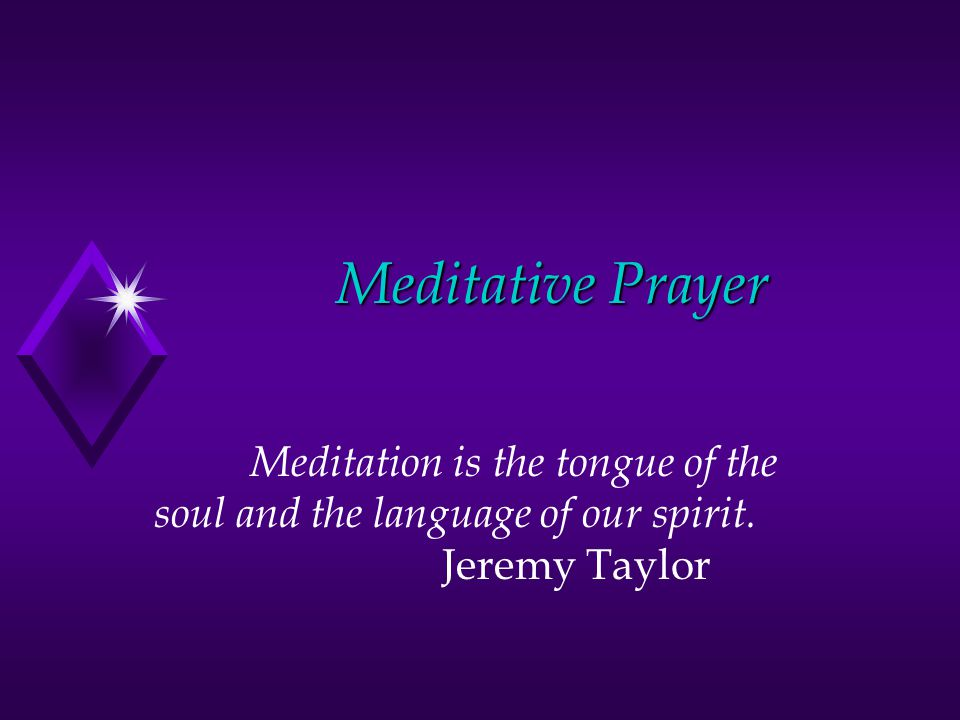 Meditative Prayer Meditation is the tongue of the soul and the language of our spirit.