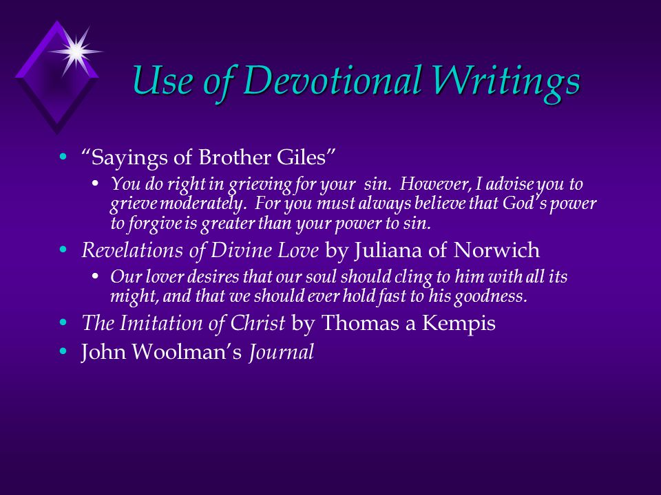 Use of Devotional Writings Sayings of Brother Giles You do right in grieving for your sin.