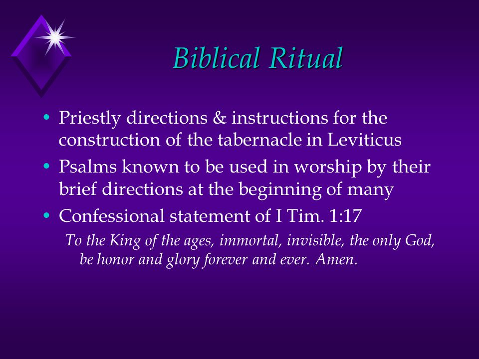 Biblical Ritual Priestly directions & instructions for the construction of the tabernacle in Leviticus Psalms known to be used in worship by their brief directions at the beginning of many Confessional statement of I Tim.