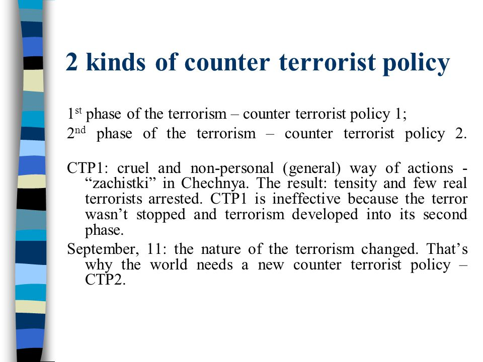 2 kinds of counter terrorist policy 1 st phase of the terrorism – counter terrorist policy 1; 2 nd phase of the terrorism – counter terrorist policy 2.