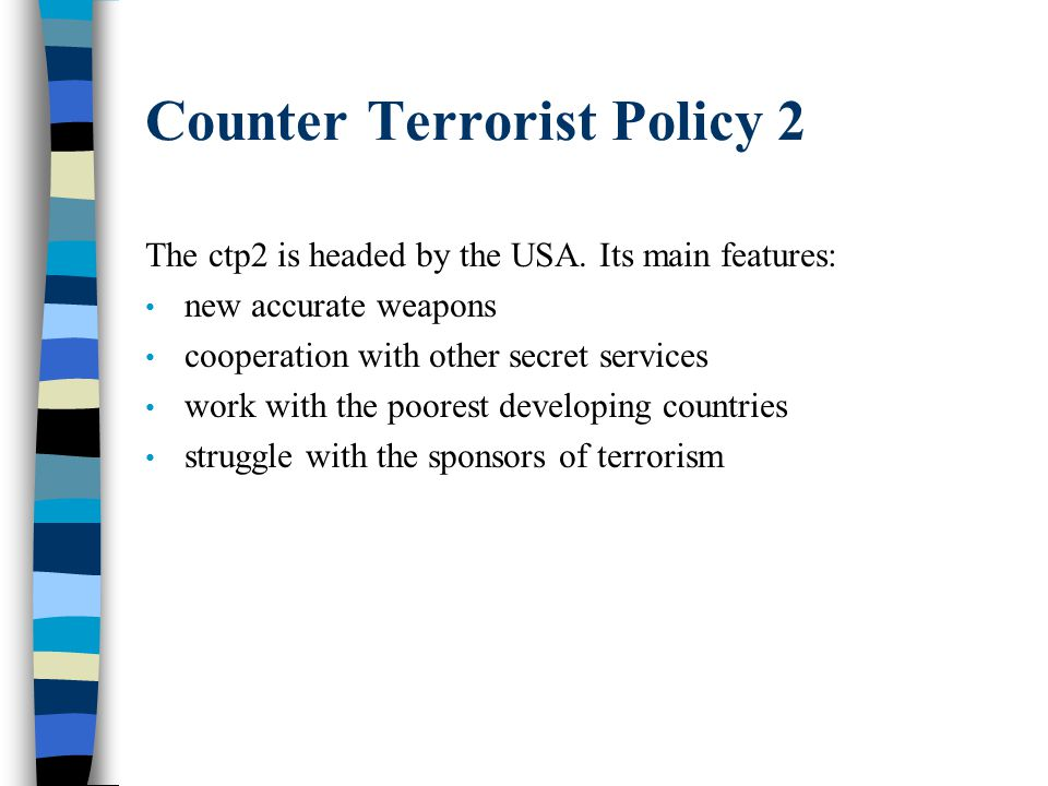 Counter Terrorist Policy 2 The ctp2 is headed by the USA. Its main features: new accurate weapons cooperation with other secret services work with the