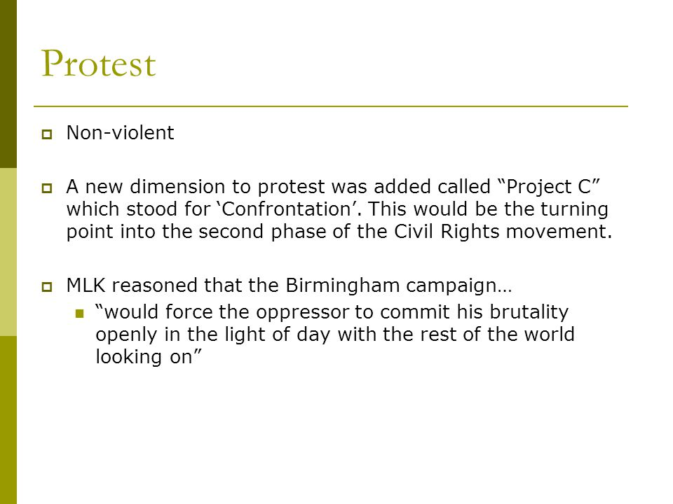 Protest  Non-violent  A new dimension to protest was added called Project C which stood for 'Confrontation'.