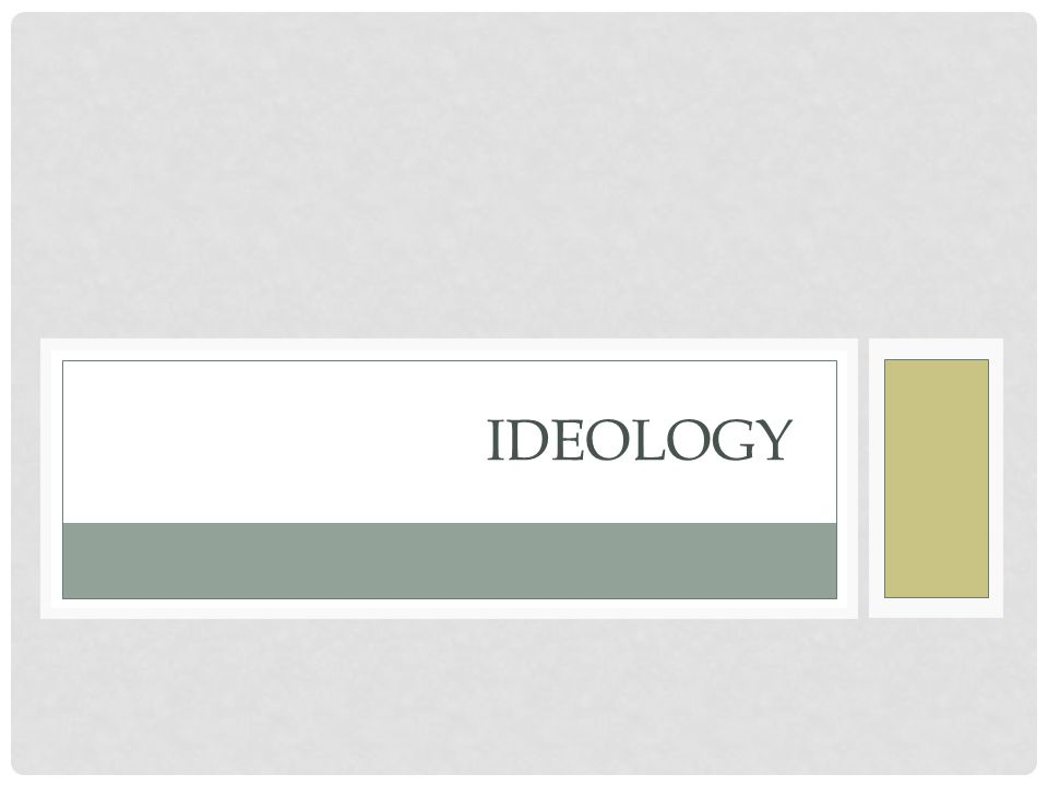 The role of ideas in politics How Ideology Influences Politics… What people think and believe about society, power, rights, etc., determines their actions Everything has to pass through the mind before a person acts How do ideas and beliefs appear in our minds.