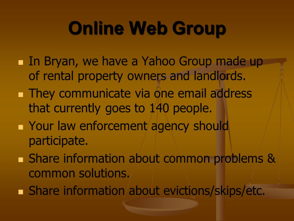 Online Web Group In Bryan, we have a Yahoo Group made up of rental property owners and landlords. They communicate via one email address that currentl