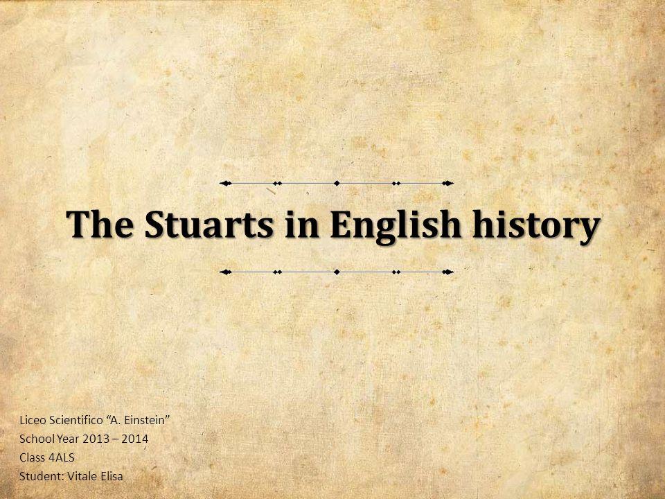 The Stuarts in English history Liceo Scientifico A.