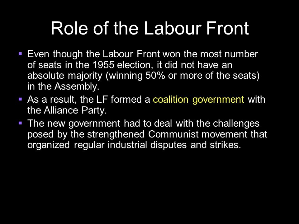 Role of the Labour Front  Even though the Labour Front won the most number of seats in the 1955 election, it did not have an absolute majority (winni