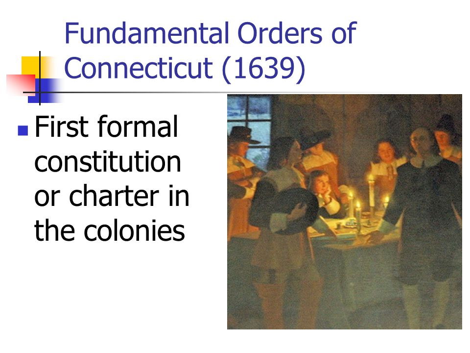 Fundamental Orders of Connecticut (1639) First formal constitution or charter in the colonies