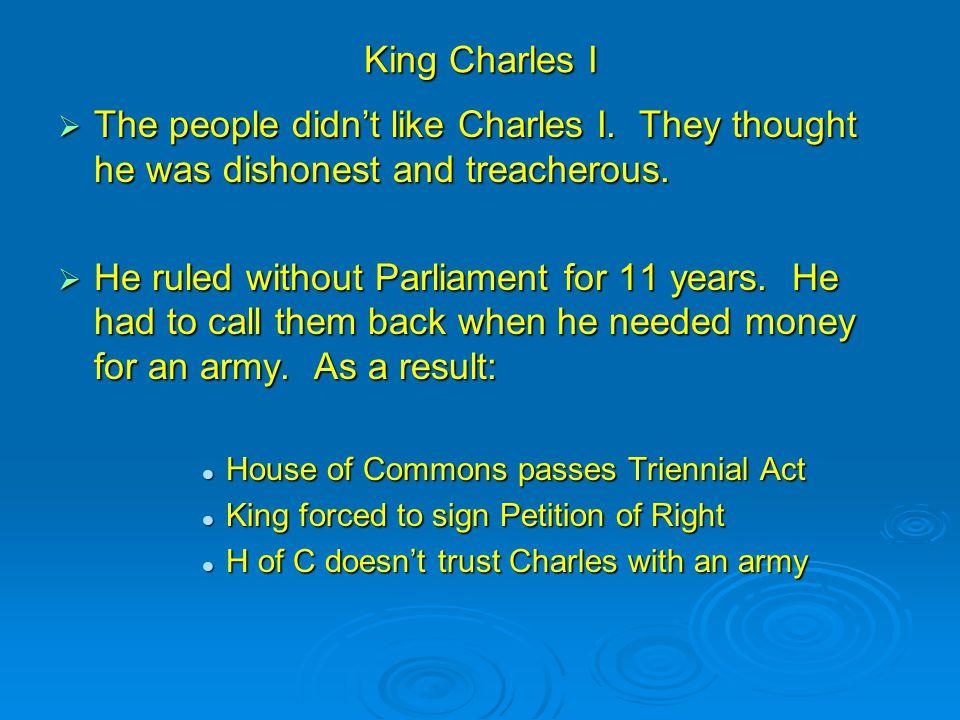 King Charles I  The people didn't like Charles I.