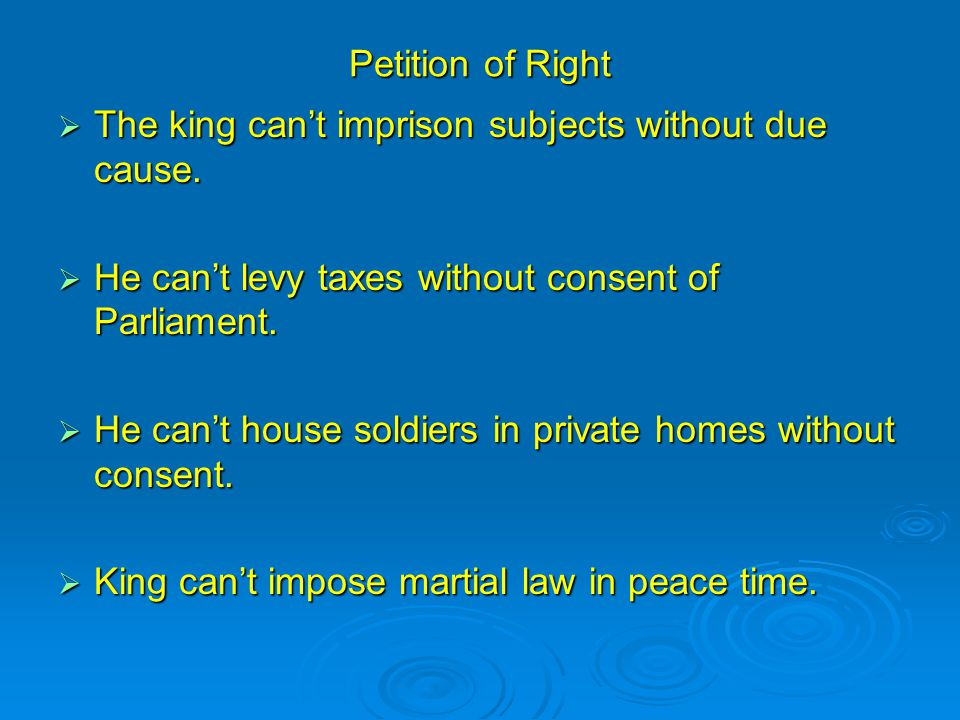 Petition of Right  The king can't imprison subjects without due cause.