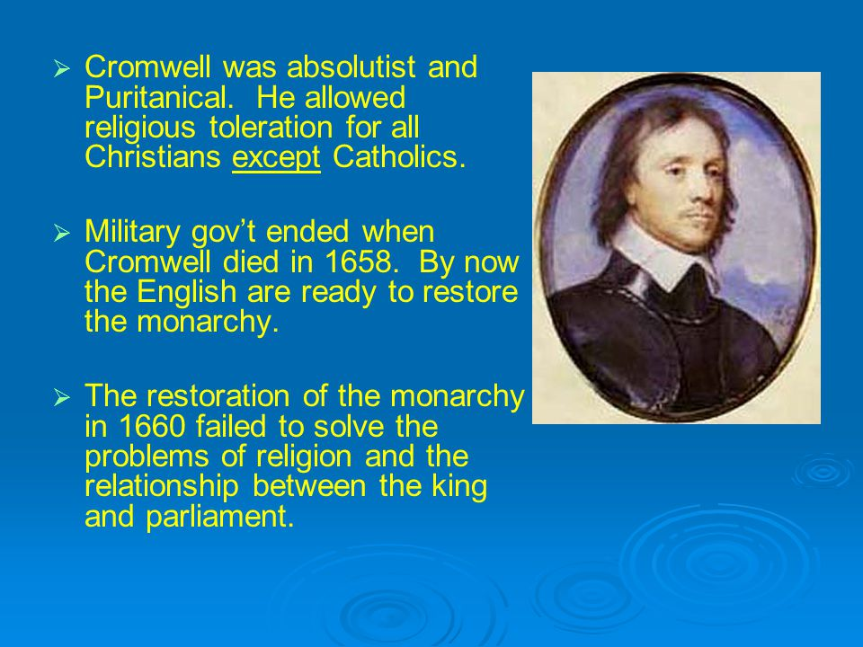   Cromwell was absolutist and Puritanical.