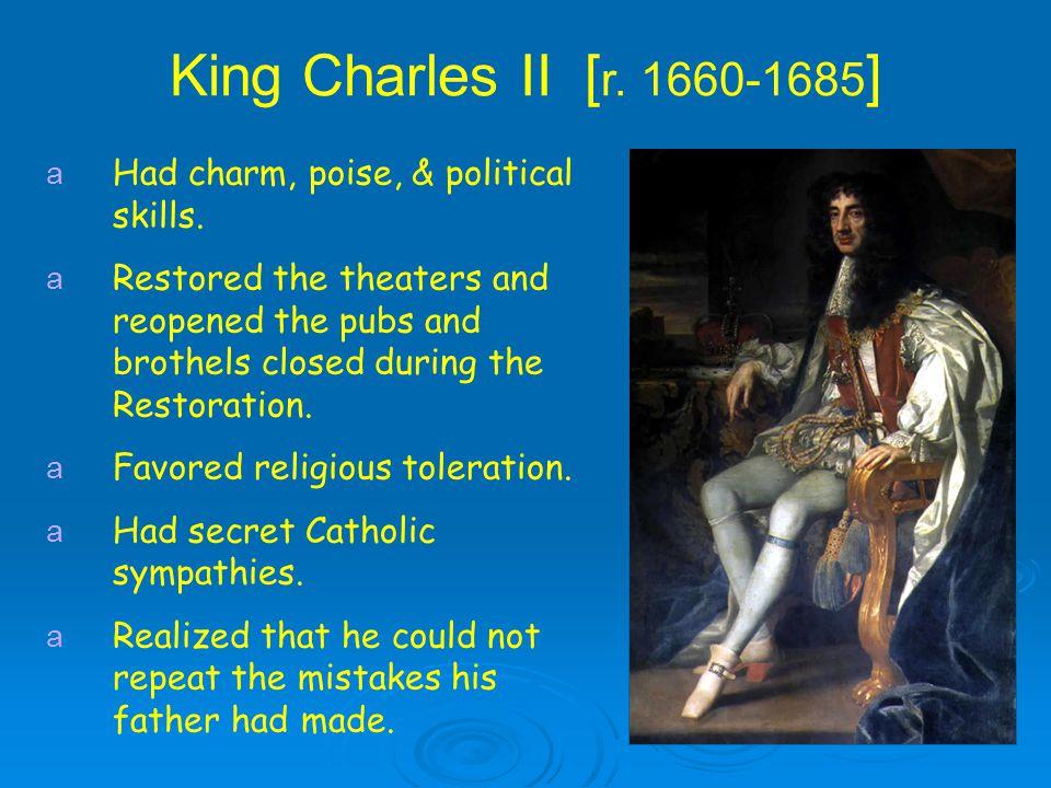 King Charles II [ r. 1660-1685 ] a Had charm, poise, & political skills.