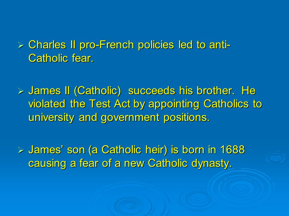  Charles II pro-French policies led to anti- Catholic fear.