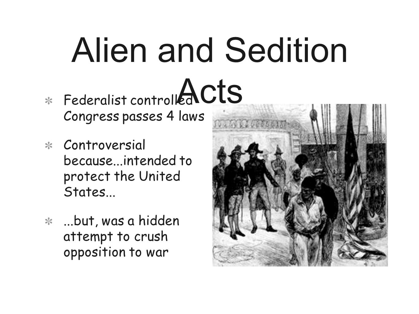 Alien and Sedition Acts Federalist controlled Congress passes 4 laws Controversial because...intended to protect the United States......but, was a hidden attempt to crush opposition to war