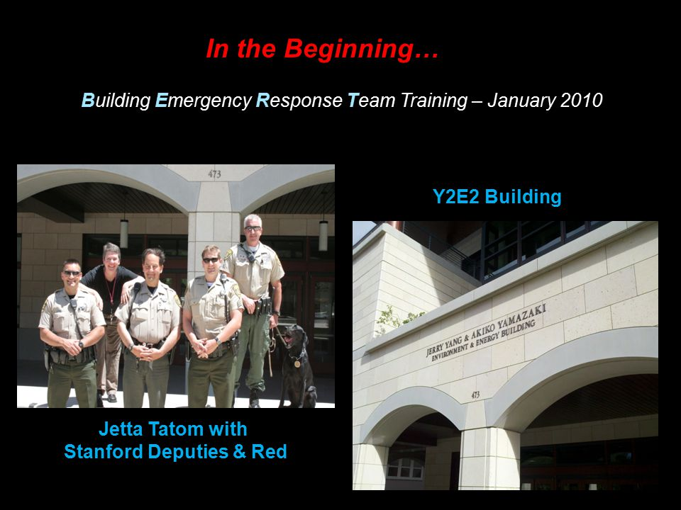 Jetta Tatom with Stanford Deputies & Red Y2E2 Building In the Beginning… Building Emergency Response Team Training – January 2010