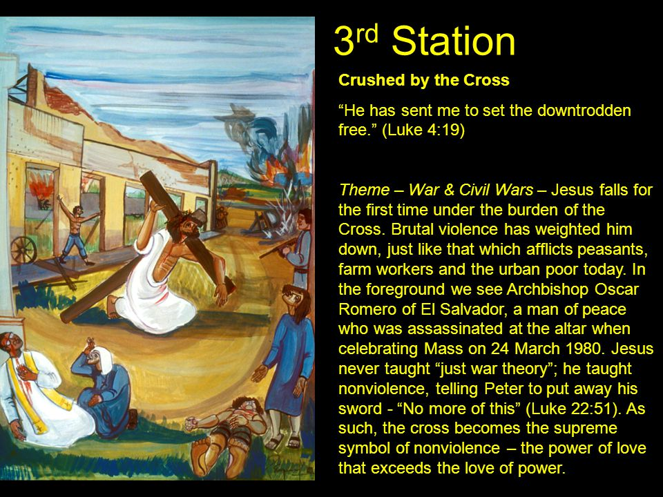 "3 rd Station Crushed by the Cross ""He has sent me to set the downtrodden free."" (Luke 4:19) Theme – War & Civil Wars – Jesus falls for the first time"
