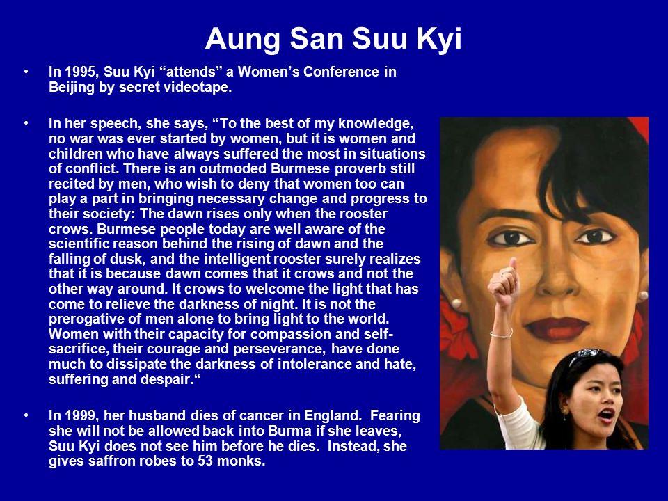 Aung San Suu Kyi In 1995, Suu Kyi attends a Women's Conference in Beijing by secret videotape.