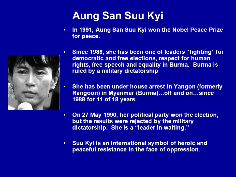 Aung San Suu Kyi In 1991, Aung San Suu Kyi won the Nobel Peace Prize for peace.