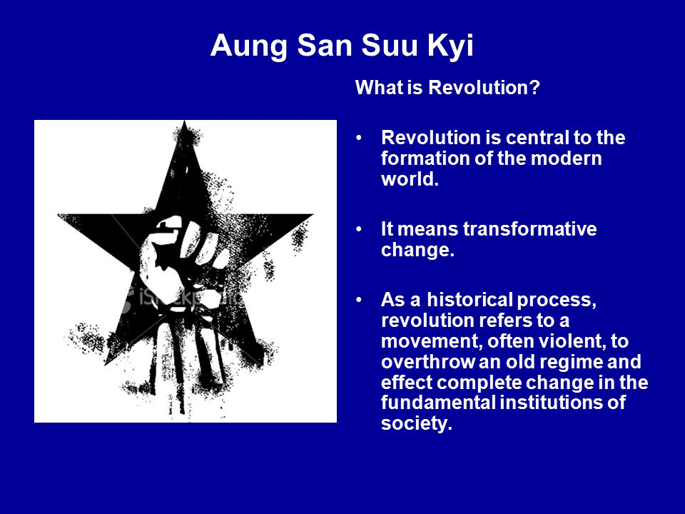 Aung San Suu Kyi What is Revolution. Revolution is central to the formation of the modern world.