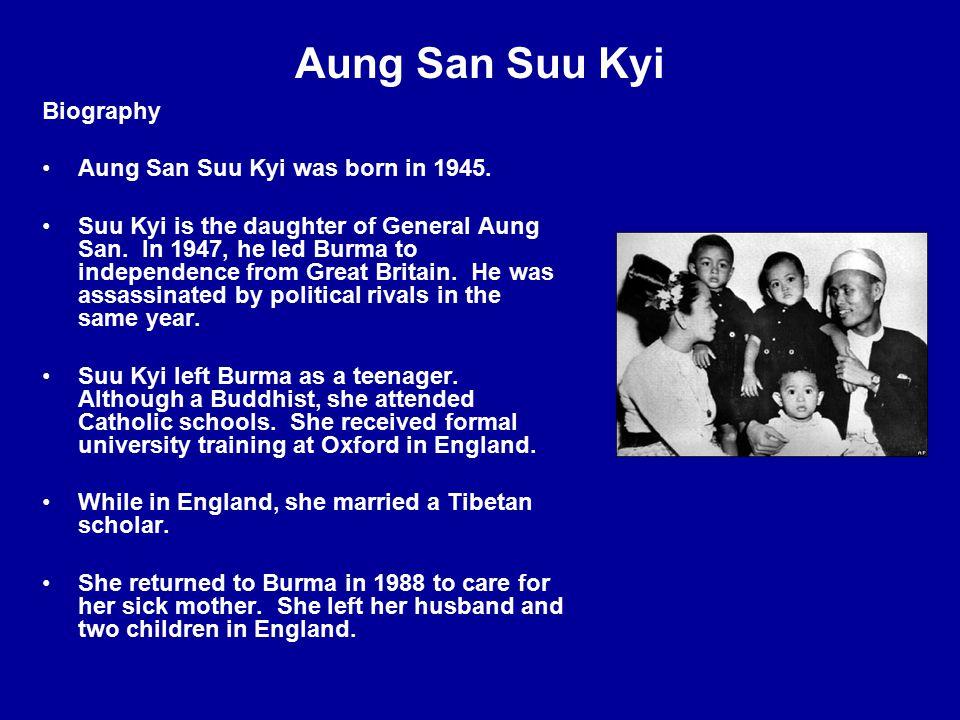 Aung San Suu Kyi Biography Aung San Suu Kyi was born in 1945.