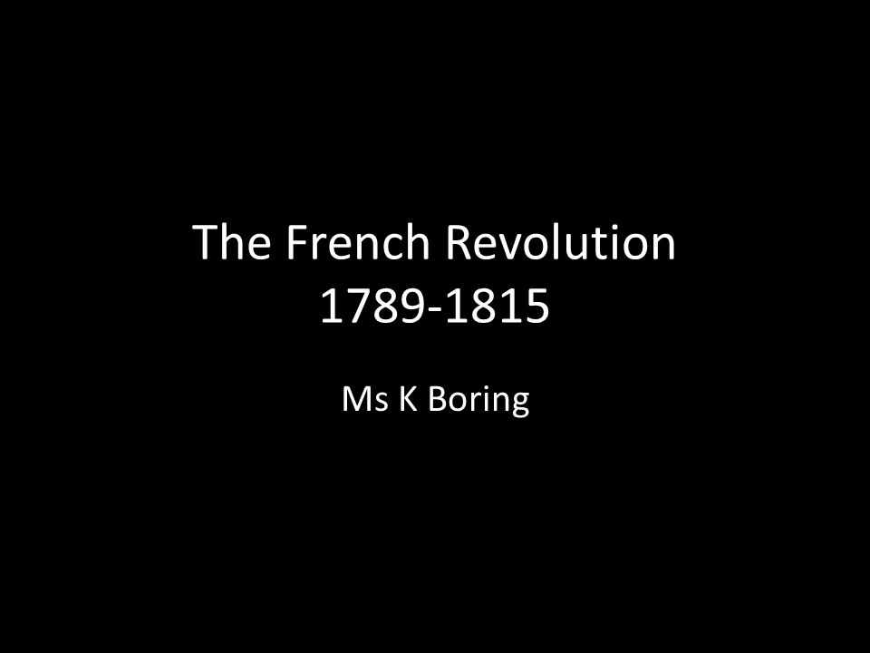 The French Revolution 1789-1815 Ms K Boring