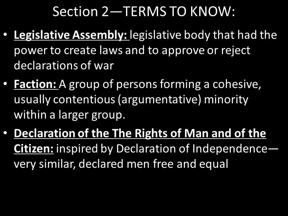Section 2—TERMS TO KNOW: Legislative Assembly: legislative body that had the power to create laws and to approve or reject declarations of war Faction