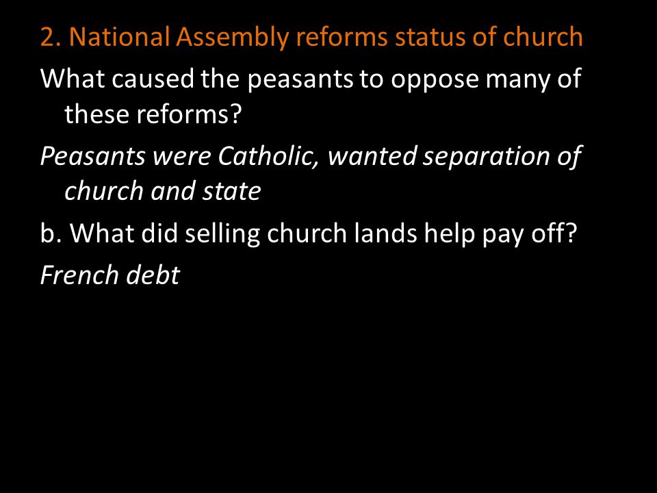 2. National Assembly reforms status of church What caused the peasants to oppose many of these reforms? Peasants were Catholic, wanted separation of c