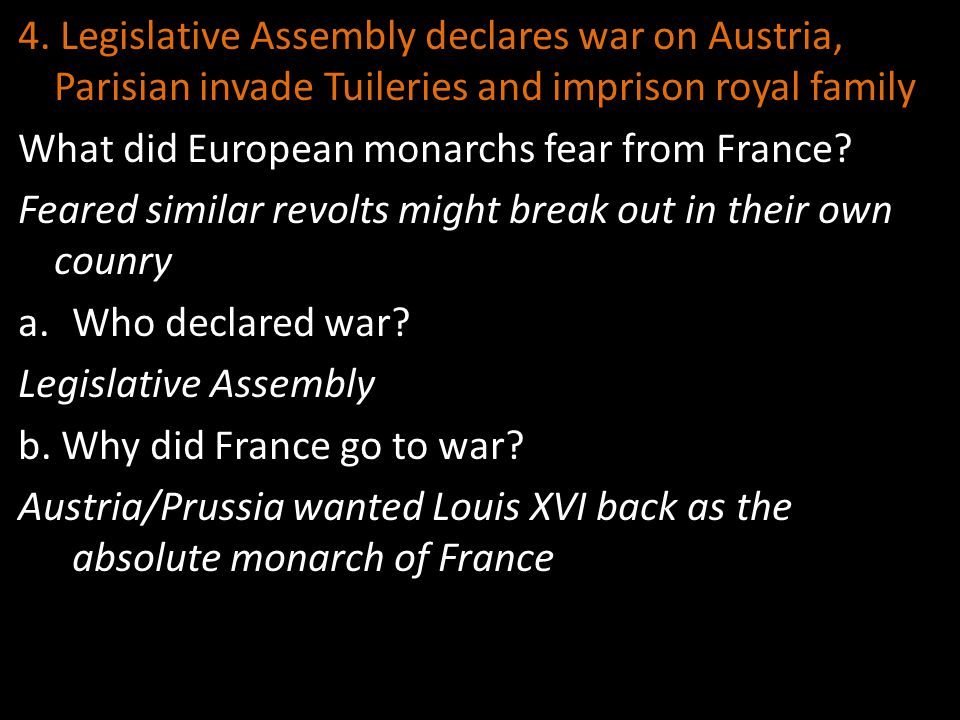 4. Legislative Assembly declares war on Austria, Parisian invade Tuileries and imprison royal family What did European monarchs fear from France? Fear