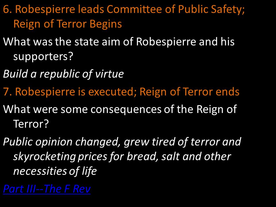 6. Robespierre leads Committee of Public Safety; Reign of Terror Begins What was the state aim of Robespierre and his supporters? Build a republic of