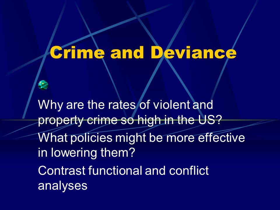 Crime and Deviance Why are the rates of violent and property crime so high in the US.