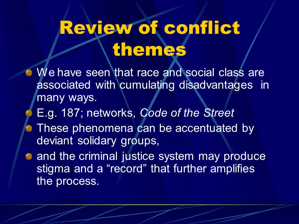 Review of conflict themes We have seen that race and social class are associated with cumulating disadvantages in many ways.